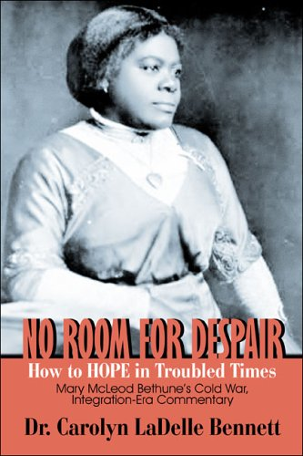 9781413799125: No Room for Despair: How to HOPE in Troubled Times: Mary McLeod Bethune's Cold War, Integration-Era Commentary