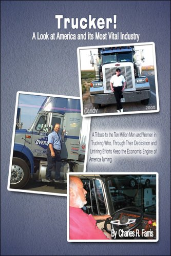 9781413799194: Trucker!: A Look at America and its Most Vital Industry: A Tribute to the Ten Million Men and Women in Trucking Who, Through Their Dedication and ... Keep the Economic Engine of America Turning
