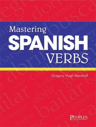 Mastering Spanish Verbs (English and Spanish Edition): Gregory Hugh Marshall