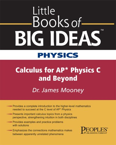 Little Books of Big Ideas Physics: Calculus for AP Physics C and Beyond: James Mooney