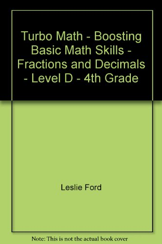 Turbo Math - Boosting Basic Math Skills - Fractions and Decimals - Level D - 4th Grade: Leslie Ford