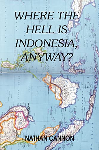 Where the Hell Is Indonesia, Anyway?: Nathan Cannon