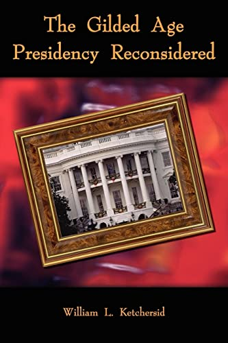 9781414006192: The Gilded Age Presidency Reconsidered