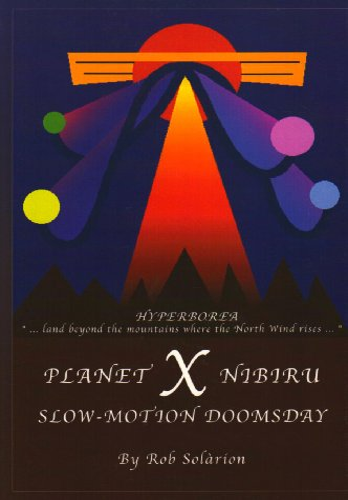 Planet X Nibiru: Slow - Motion Doomsday: Rob Solarion