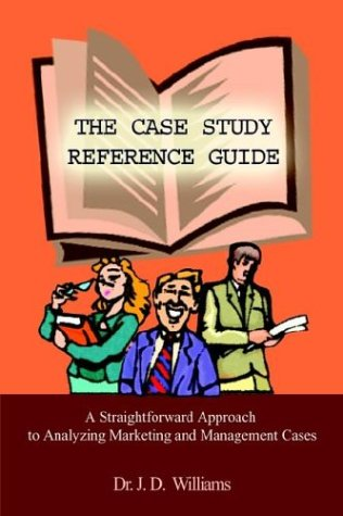 9781414009445: THE CASE STUDY REFERENCE GUIDE: A Straightforward Approach to Analyzing Marketing and Management Cases