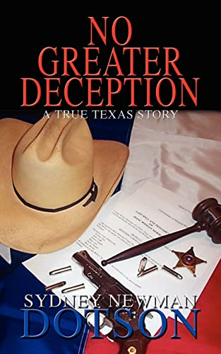 No Greater Deception: A True Texas Story: Sydney Newman Dotson