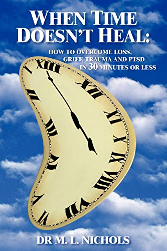 9781414015774: WHEN TIME DOESN'T HEAL:: HOW TO OVERCOME LOSS, GRIEF, TRAUMA AND PTSD IN 30 MINUTES OR LESS