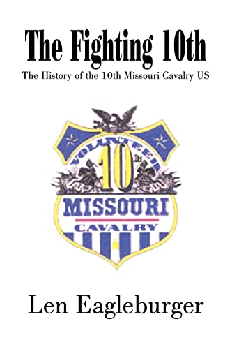 9781414016443: The Fighting 10th: The History of the 10th Missouri Cavalry US