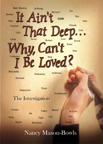It Aint That Deep. . .Why, Cant I Be Loved?: The Investigation: Nancy Mason-Bowls