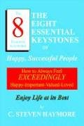 9781414021140: The Eight Essential Keystones of Happy, Successful People: How To Always Feel Exceedingly Happy-Important-Valued-Loved