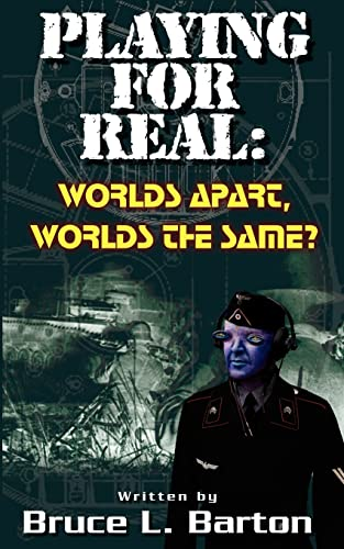 Playing . . . for Real: Worlds Apart . . . Worlds the Same: Bruce L. Barton