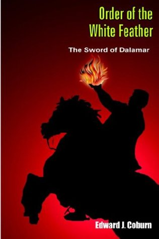 Order of the White Feather: The Sword of Dalamar: Edward J. Coburn