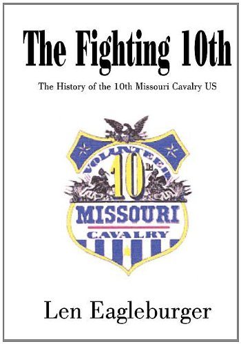 9781414032962: The Fighting 10th: The History of the 10th Missouri Cavalry US