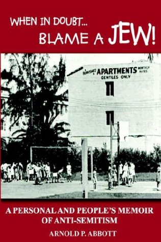 When in Doubt . Blame a Jew!: A Personal and People's Memoir of Anti-Semitism: Abbott, Arnold ...