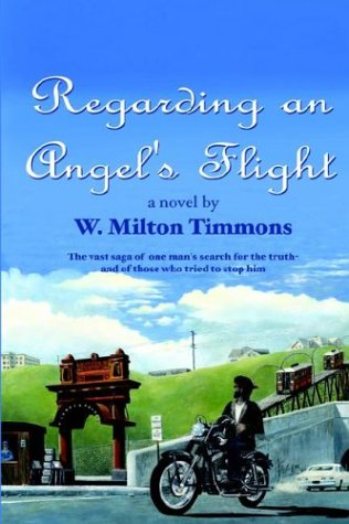Regarding an Angel's Flight: The vast saga of one man's search for the truth - and of ...