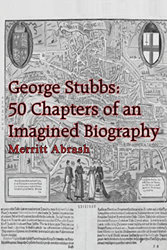 9781414037189: George Stubbs: 50 Chapters of an Imagined Biography