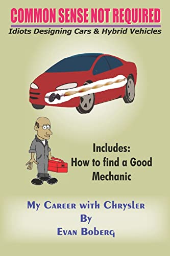 Common Sense Not Required Idiots Designing Cars Hybrid Vehicles, My Career With Chrysler, Includes ...