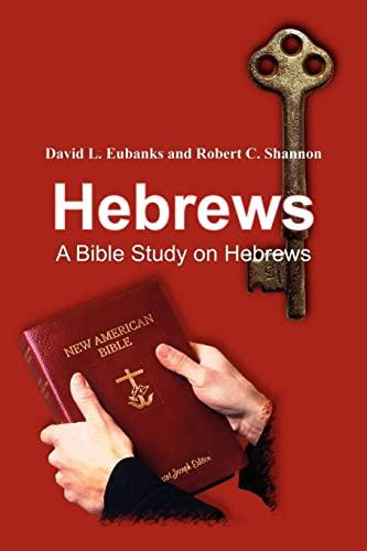 Hebrews: A Bible Study on Hebrews: David L. Eubanks