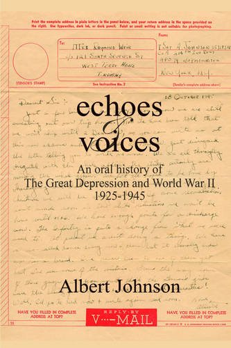 9781414044972: Echoes & Voices: An Oral History of the Great Depression and World War II 1925-1945