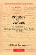 9781414044989: Echoes & Voices: An Oral History of the Great Depression and World War II 1925-1945