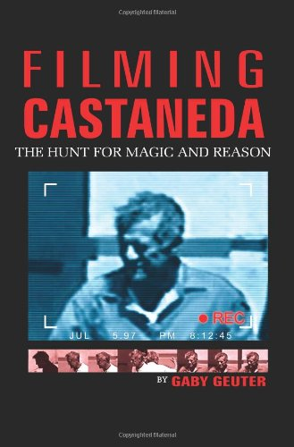 9781414046129: Filming Castaneda: The Hunt for Magic and Reason