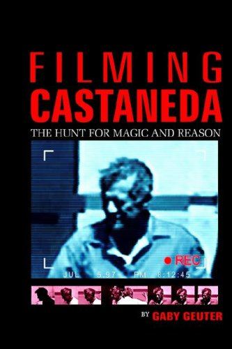 9781414046143: Filming Castaneda: The Hunt for Magic and Reason