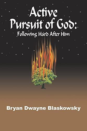 ACTIVE PURSUIT OF GOD: Following Hard After Him: Bryan Dwayne Blaskowsky