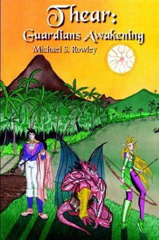 Thear: Guardians Awakening: Michael S. Rowley