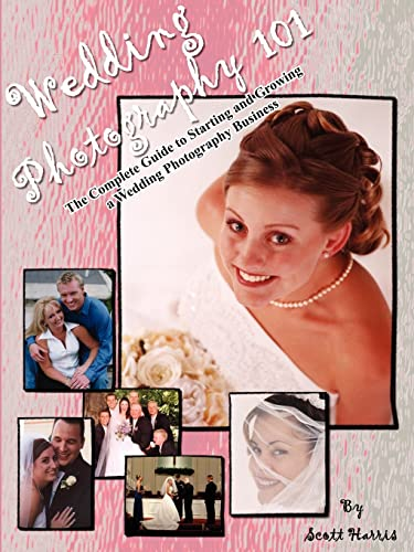 9781414050140: Wedding Photography 101: The Complete Guide to Starting and Growing a Wedding Photography Business
