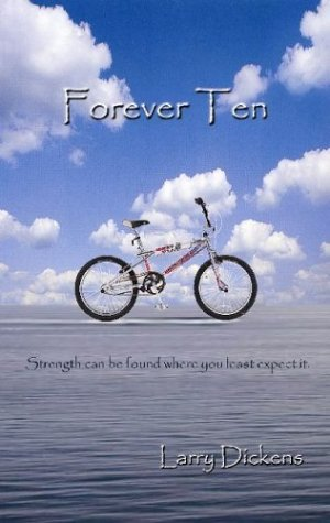 Forever Ten: Strength can be found where you least expect it.: Dickens, Larry