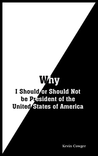 Why: I Should or Should Not be President of the United States of America: Kevin Cowger