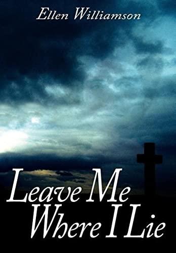 Leave Me Where I Lie: A Story Of Love Ignorance and Prejudice: Williamson, Ellen