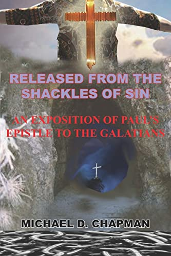 RELEASED FROM THE SHACKLES OF SIN: AN EXPOSITION OF PAUL'S EPISTLE TO THE GALATIANS: MICHAEL D....