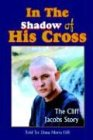 9781414081588: In The Shadow of His Cross: The Cliff Jacobs Story