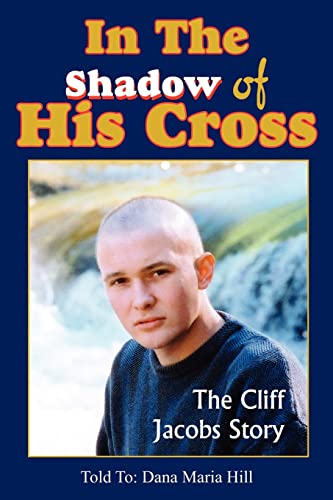 9781414081595: In The Shadow of His Cross: The Cliff Jacobs Story