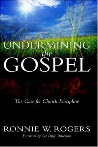 Undermining the Gospel: Rogers, Ronnie W.