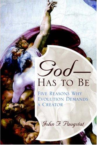 God - - Has to Be : John F. Paugstat