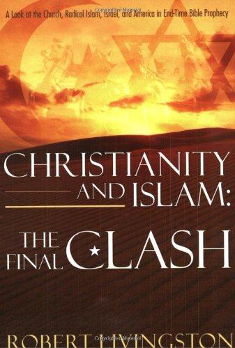 Christianity and Islam: The Final Clash: Robert Livingston
