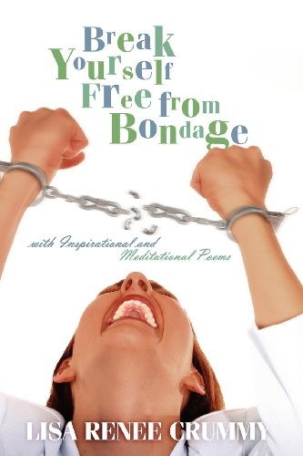 Break Yourself Free from Bondage with Inspirational and Meditational Poems: Crummy, Lisa Renee