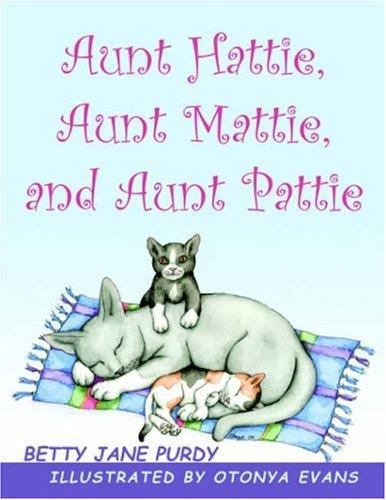 9781414103655: Aunt Hattie, Aunt Mattie, and Aunt Pattie