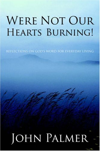 Were Not Our Hearts Burning!: John Palmer