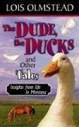 The Dude, The Ducks And Other Tales, Insights from life in Montana: Lois Olmstead
