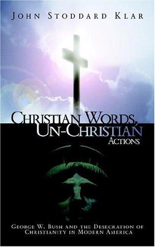Christian Words, Un-Christian Actions: Klar, John Stoddard