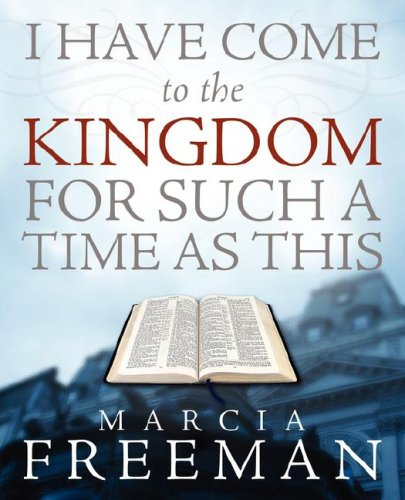 I Have Come To The Kingdom For Such A Time As This: Marcia Freeman