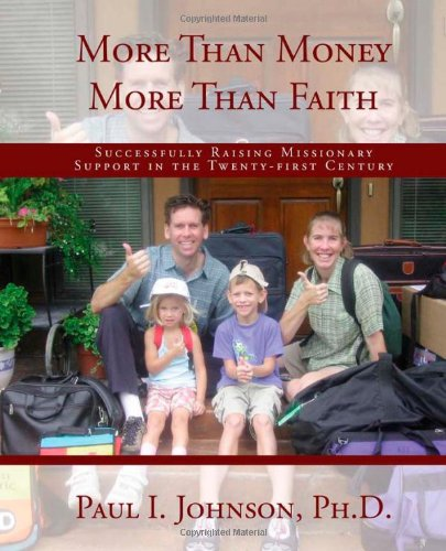 More Than Money More Than Faith; Successfully Raising Missionary Support in the Twenty-first ...