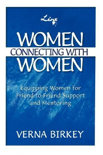 Women Connecting with Women, Equipping Women for Friend-to-Friend Support and Mentoring: Birkey, ...