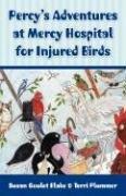 Percy's Adventures at Mercy Hospital for Injured Birds: Blake, Susan Goulet; Plummer, Terri