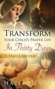 Transform Your Child's Prayer Life In Thirty Days: Henry, Hazel