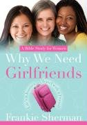 9781414111308: Why We Need Girlfriends