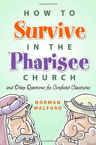 9781414112602: How to Survive in the Pharisee Church: And Other Questions for Confused Christians